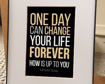 "Inspirational quote print: ""One Day Can Change Your Life Forever. HOW is up to you."" BLACK 5x7 print w/ 8x10 black frame & matte"