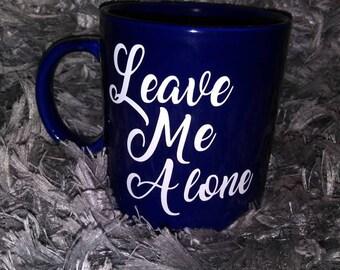 Leave Me Alone Coffee Mug, coffee cup, cup, mug