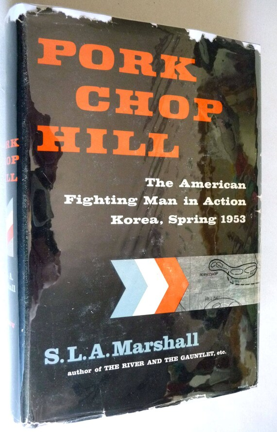 Pork Chop Hill: The American Fighting Man in Action Korea, Spring, 1953 by S.L.A. Marshall - 1st Edition Hardcover HC w/ Dust Jacket DJ