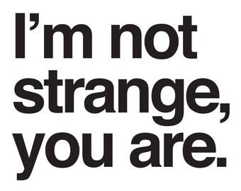 I'm Not Strange, You Are - T-Shirt