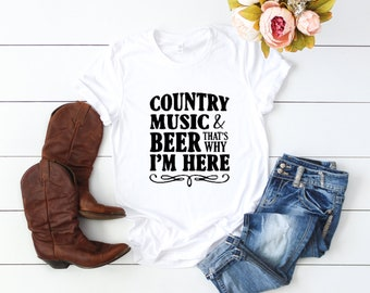Country Music And Beer Shirt, Country Music And Beer Thats Why I'm Here, Country Concert Shirt, Country Music Shirt, Southern Shirt