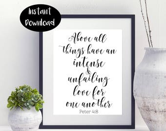 Peter 4:8 Above All Things Have An Intense Unfailing Love for Another One printable Digital Download INSTANT DOWNLOAD