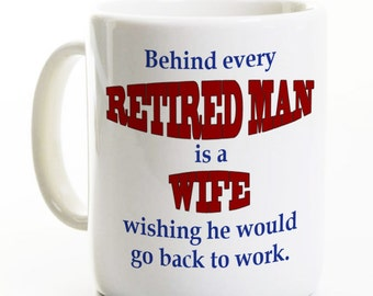 Retirement Gift for Man - Coffee Mug - Behind Every Retired Man is a Wife - Retired Man Woman - Gag Coffee Mug