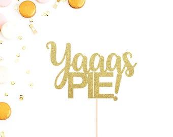 Yaaas PIE! Cake Topper | Fall Cake Topper | Birthday Cake Topper | Thanksgiving Cake Topper | Give Thanks | Pie Cake Topper | Pie Party