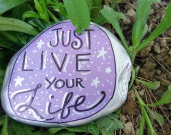 Garden Rock - Inspiration - Just Live Your Life