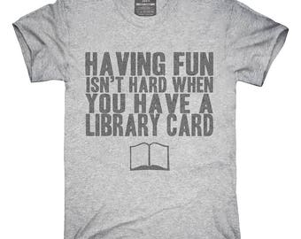 Having Fun Isn't Hard When You Have A Library Card T-Shirt, Hoodie, Tank Top, Gifts