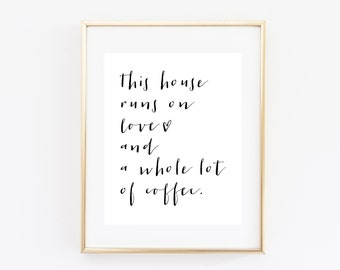This House Runs on Love and Coffee, Printable Art Print, 11x14, 8x10, 5x7, Love and a Whole Lot of Coffee, Black and White, Typography