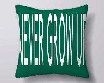 Never Grow Up Typography -Cushion Cover Case Or Stuffed With Insert