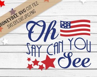 Oh Say Can You See svg Patriotic svg America svg 4th of July svg Patriotic quote svg 4th of July quote Silhouette svg Cricut svg jpg eps dxf