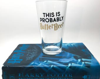 Harry Potter Pint Glass -This Is Probably Butter Beer Pint Glass - Harry Potter Inspired Glass - Harry Potter Fan Gift - 21st Birthday Gift