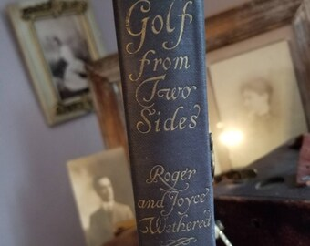 1922 Golf From Two Sides, Golf Guide Book, Golf Shots/Types of Clubs, by Roger and Joyce Wethered, First Printing - Second Impression