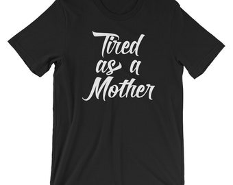 Mom Tired As A Mother T-shirt