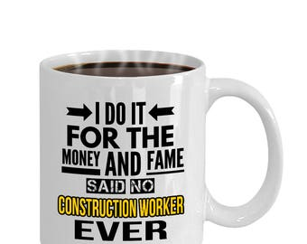 Construction Worker Mug, Mug for Construction Worker, Funny Coffee Mug, Builder, Gift Ideas, Occupation, I Do It For The Money and Fame,