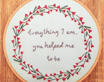Everything I Am, You Helped Me To Be - Custom Floral Embroidery Hoop Quote Mother's Day Gift