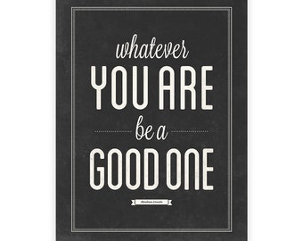 Whatever You Are Be A Good One, Inspirational print, Motivational wall art, Typography print, Graduation gift, Modern office art