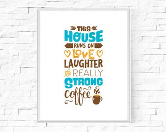 "Printable This House Runs On Love, Laughter and Really Strong Coffee - Printable Wall Art - Home Decor - Digital Poster - 8""x10"" A4."
