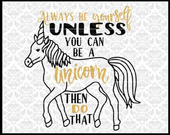 CLN0690 Always Be Yourself Unless You Can Be A Unicorn SVG DXF Ai Eps PNG Vector Instant Download Commercial Cut Files Cricut Silhouette