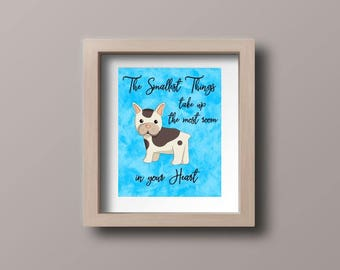 Wall art - The Smallest Things Take Up The Most Room in Your Heart - French Bulldog