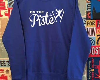 On The Piste Sweatshirt. Funny Ski Sweatshirt. Unisex Skiing Sweatshirt. Ski Gift. Apres Ski Sweater. On The Piss.