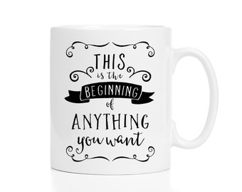 Graduation Mug / Graduation Gift / This Is the Beginning of Anything You Want Mug / Retirement Gift / Moving Away Gift