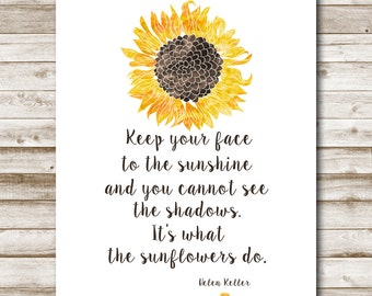 Sunflower Printable Helen Keller Quote 5x7 8x10 11x14 16x20 Keep Your Face To The Sunshine Print Sunflower Inspirational Quote Photo Prop