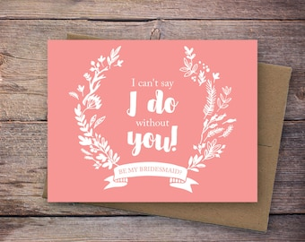 Printable Pink I Can't Say I Do Without You -  Will You Be My Bridesmaid Card - Instant Download Greeting Card - Wedding Card - Edaline
