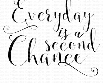 SVG Everyday Is A Second Chance Design (svg, png, dxf, eps) formats for cutting machines cameo or cricut