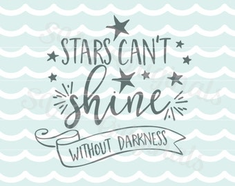 Inspirational SVG Stars Can't Shine Without Darkness SVG Vector File. So many uses. Cricut Explore and more!