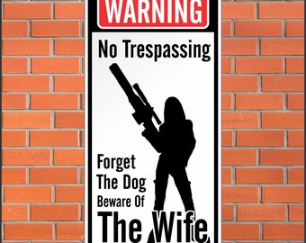 Warning No Trespassing Sign - Funny Sign - Forget the dog beware of the wife - 12 x 24 Aluminum Sign