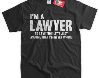 Funny Lawyer T-Shirt I'm A Lawyer To Save Time Let's Assume I'm Never Wrong T-shirt Funny Mens Ladies Womens T-Shirt Gifts for Dad Attorney