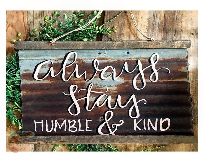 """""""Always stay humble and kind."""" Rusted Waved Metal from a barn teardown in Iowa!"""