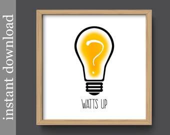Printable Wall Art, funny wall art, humor decor, dorm wall art, Watts Up, light bulb, instant download art, funny office art, minimalist art