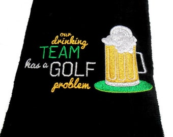golf towel, golf gift for him, embroidered towel, golf team has a, drinking problem, sports towel,  personalized golf, custom towel, beer