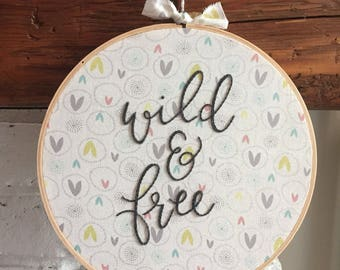 READY TO SHIP . wild and free hand embroidered quote . inspirational wall hanging . cotton fabric . nursery home office decor . 8 inch hoop