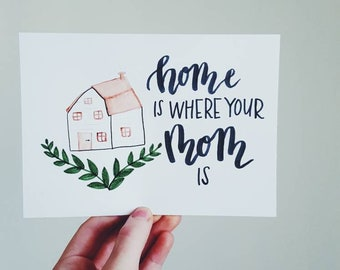 Home Is Where Your Mom Is Hand-lettered 5x7 Calligraphy Art