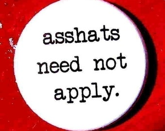 asshats need not apply-1 Inch Pinback Button
