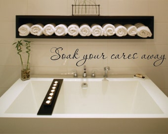 Wall Decal Quote - Soak your cares away Vinyl Wall Decal - Bathroom Bath Tub Wall Decal - Bathroom Vinyl Wall Decal - Soak Vinyl Wall Decal