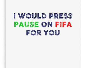 I would press pause on FIFA for you. Funny Cheeky Valentine's Day Card. Boyfriend. Girlfriend. Husband. Wife.