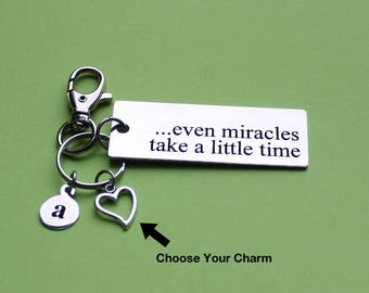 Personalized Inspirational Key Chain Even Miracles Take A Little Time Stainless Steel Customized with Your Charm & Initial - K942