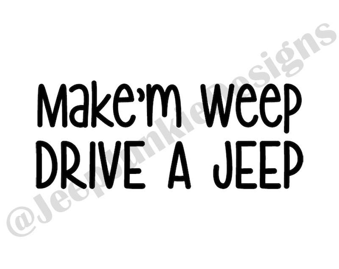 Make'm Weep, Drive a Jeep Vinyl Decal