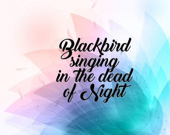 Blackbird singing in the dead of night song lyrics john lennon beatles ladies fancy svg cut file sayings womens shirt vector file