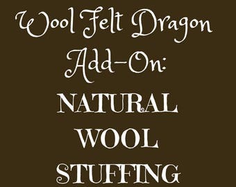 Natural Wool Stuffing for your Dragon ~ Build-A-Wool-Felt-Dragon Add-On, Natural Stuffing Option