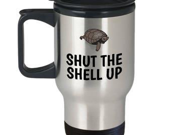 Funny Turtle Travel Mug - Herpetology Gift - Shut The Shell Up - Reptiles, Herping, Tortoise