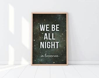 11x17 Poster Drunk In Love Inspired Print | 5x7 8x10 11x17 | We Be All Night Lyrics Wedding Art | Bachelorette Party Photo Booth Decor