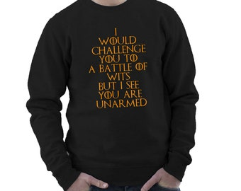 I Would Challenge You to a Battle of Wits, but I See You are Unarmed Funny Sweatshirt