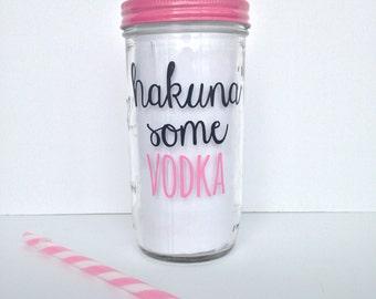 Hakuna Some Vodka Mason Jar tumbler