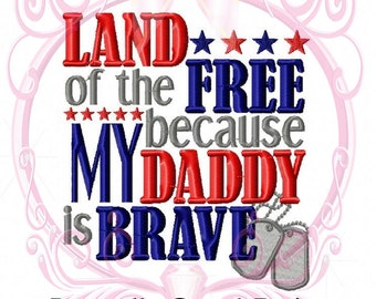 Military Patriotic Land of the FREE Because My Daddy is BRAVE with Dogtags Machine Embroidery Design 5x7, Military Child, July 4th, Digital