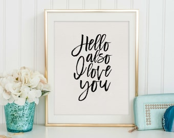 PRINTABLE Art, Hello Also I I Love You, Gift For Him, Gift For Husband, love Quote,Love Sign,Wedding Anniversary, Typography Print,Quote Art
