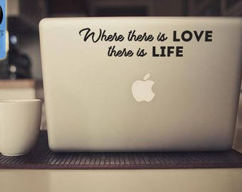 Where there is love there is life inspiring and motivational Macbook / Laptop Vinyl Decal