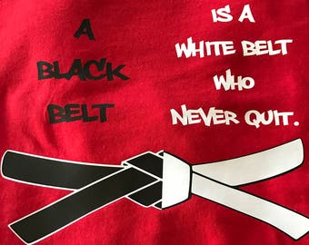 A Black Belt is a White Belt who never Quit